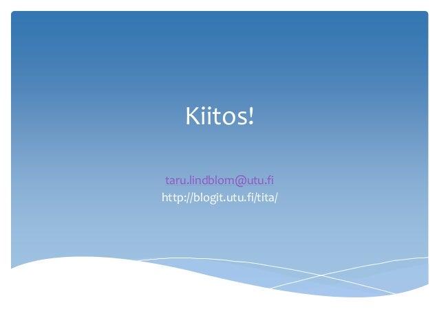 Kiitos! taru.lindblom@utu.fi http://blogit.utu.fi/tita/