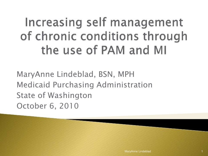 Increasing self management of chronic conditions through the use of PAM and MI<br />MaryAnne Lindeblad, BSN, MPH<br />Medi...