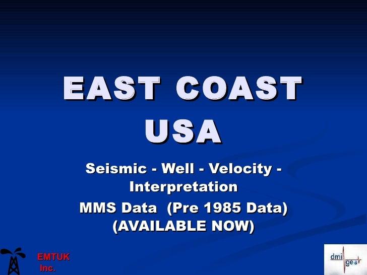 EAST COAST USA Seismic - Well - Velocity - Interpretation MMS Data  (Pre 1985 Data) (AVAILABLE NOW) EMTUK Inc.