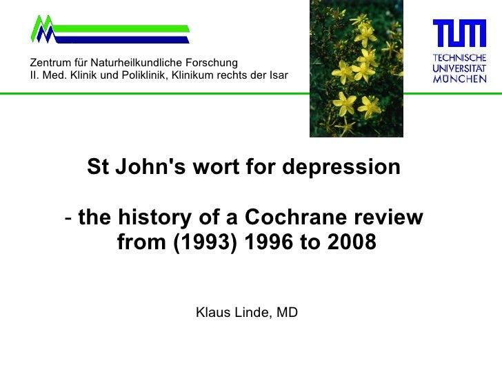<ul><li>St John's wort for depression  </li></ul><ul><li>the history of a Cochrane review  </li></ul><ul><li>from (1993) 1...
