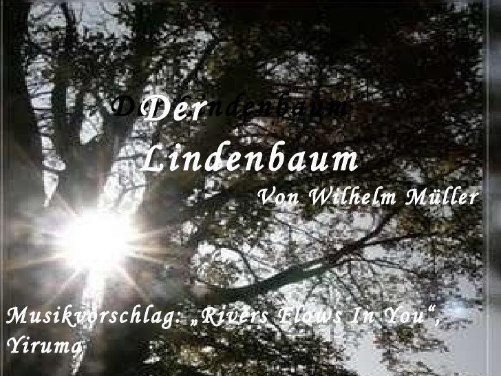 """Der Lindenbaum Der Lindenbaum Von Wilhelm Müller Musikvorschlag: """"Rivers Flows In You"""", Yiruma"""