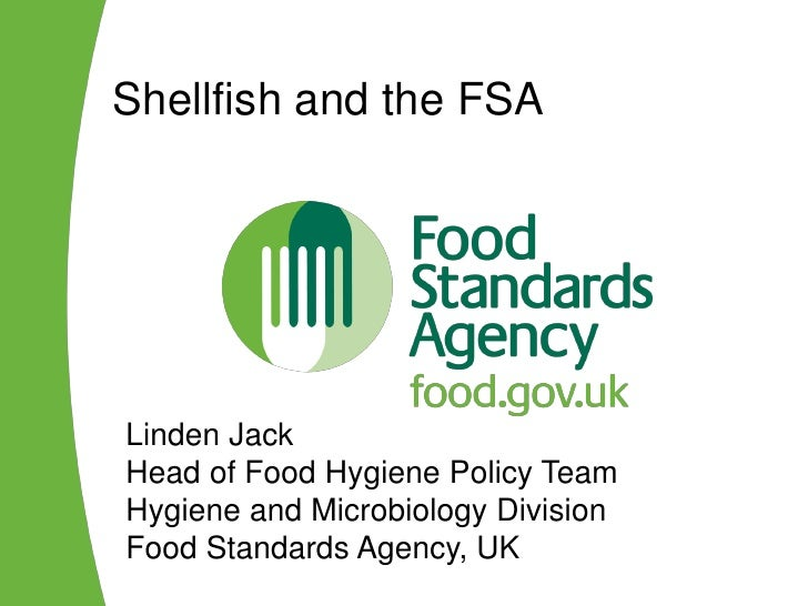 Shellfish and the FSALinden JackHead of Food Hygiene Policy TeamHygiene and Microbiology DivisionFood Standards Agency, UK
