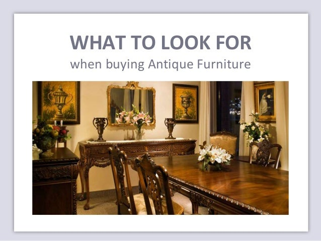 what-to-look-for-when-buying-antique-furniture-1-638.jpg?cb=1406538793 - What To Look For When Buying Antique Furniture