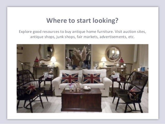 3. Where to start looking? - What To Look For When Buying Antique Furniture