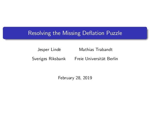 Resolving the Missing De‡ation Puzzle Jesper Lindé Mathias Trabandt Sveriges Riksbank Freie Universität Berlin February 28...
