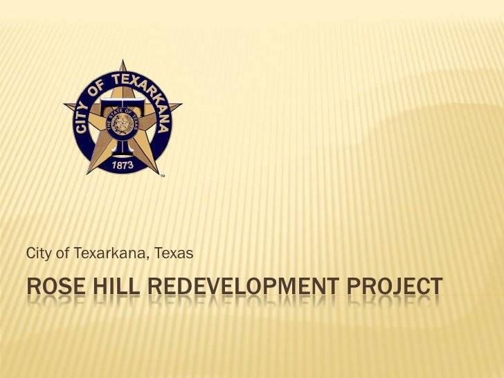 City of Texarkana, Texas  ROSE HILL REDEVELOPMENT PROJECT