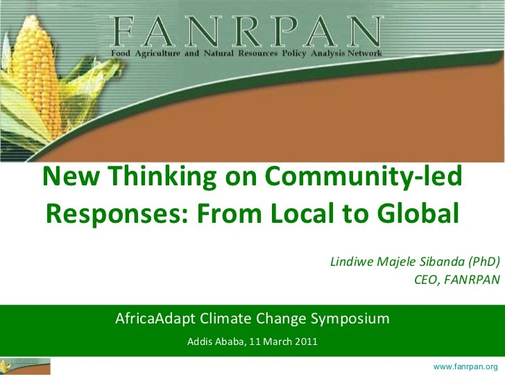 New Thinking on Community-led Responses: From Local to Global AfricaAdapt Climate Change Symposium Addis Ababa, 11 March 2...