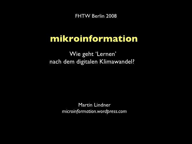 mikroinformation   Martin Lindner microinformation.wordpress.com Wie geht 'Lernen' nach dem digitalen Klimawandel?   FHTW ...