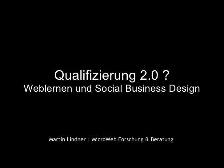 Qualifizierung 2.0 ? Weblernen und Social Business Design                      whatever        Martin Lindner | MicroWeb F...