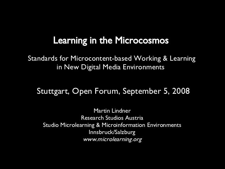Learning in the Microcosmos   Martin Lindner Research Studios Austria Studio Microlearning & Microinformation Environments...