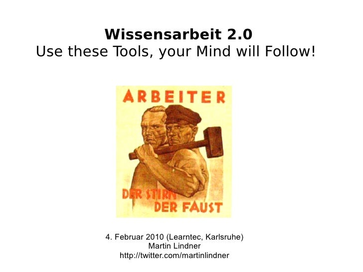 Wissensarbeit 2.0 Use these Tools, your Mind will Follow!              4. Februar 2010 (Learntec, Karlsruhe)              ...