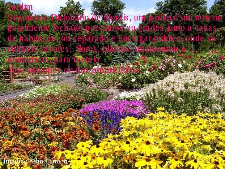 Imagine/John Lennon Imagine/John Lennon Jardim Segundo o Dicionário de Morais, um jardim é um terreno geralmente fechado p...