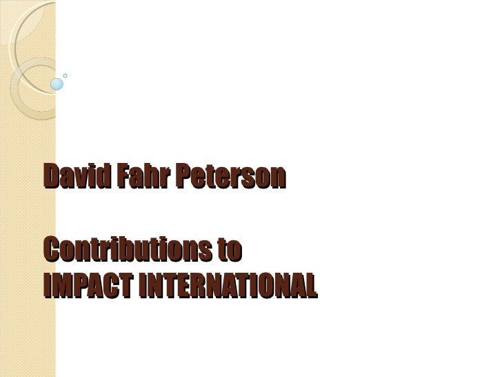 David Fahr Peterson Contributions to  IMPACT INTERNATIONAL