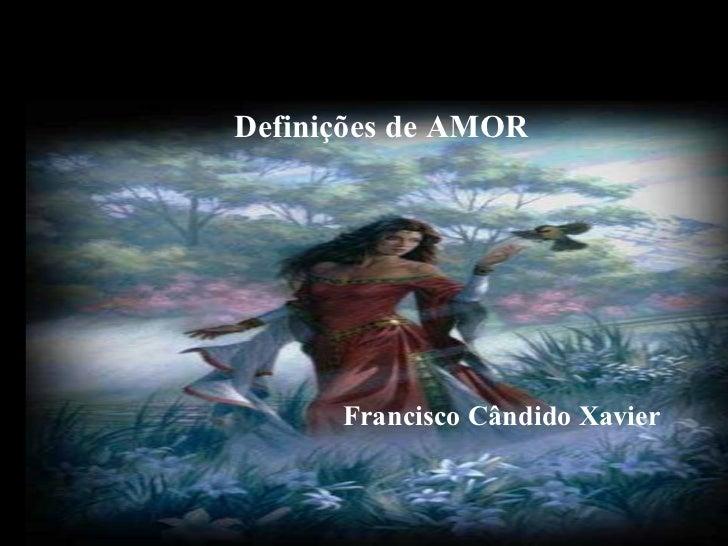 É AMOR existencial Definições de AMOR Francisco Cândido Xavier