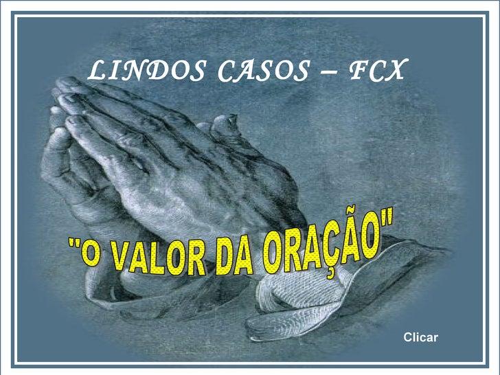 """LINDOS CASOS – FCX """"O VALOR DA ORAÇÃO"""" Clicar"""
