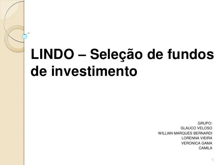 LINDO – Seleção de fundosde investimento                                   GRUPO:                            GLAUCO VELOSO...