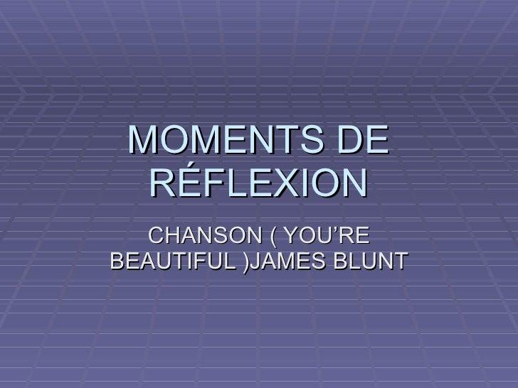 MOMENTS DE RÉFLEXION CHANSON ( YOU'RE BEAUTIFUL )JAMES BLUNT