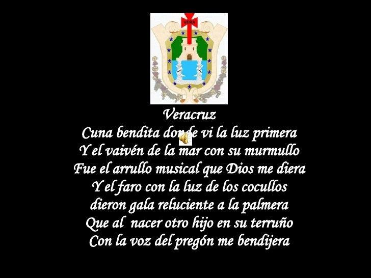 Veracruz Cuna bendita donde vi la luz primera Y el vaivén de la mar con su murmullo Fue el arrullo musical que Dios me die...