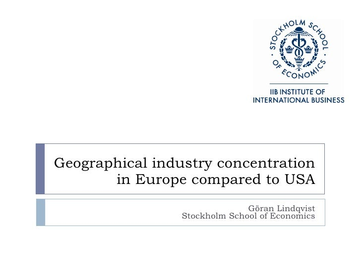 Geographical industry concentration in Europe compared to USA Göran Lindqvist Stockholm School of Economics