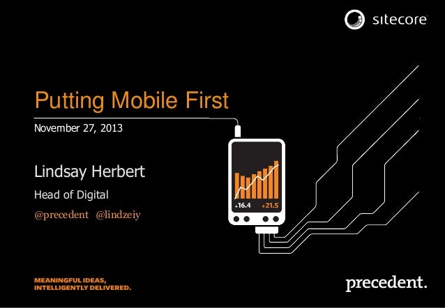 Putting Mobile First November 27, 2013  Lindsay Herbert Head of Digital @precedent#@lindzeiy