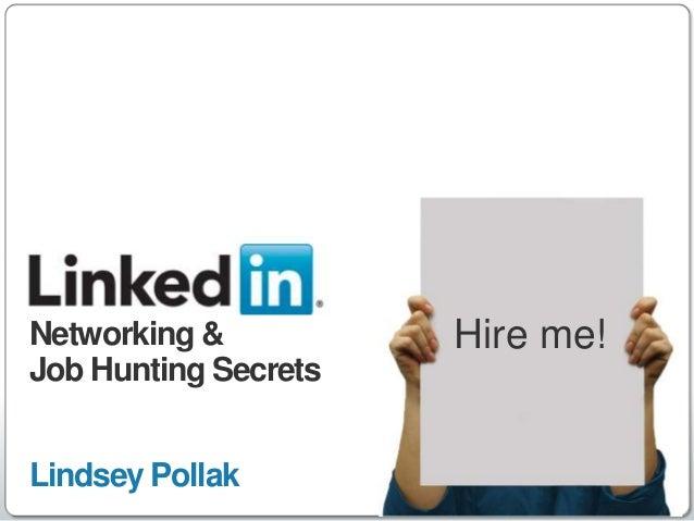 Networking &          Hire me!Job Hunting SecretsLindsey Pollak                           http://www.linkedin.com