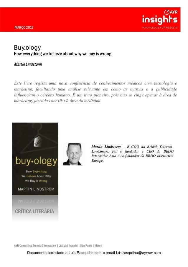 MARÇO 2013 Buy.ology How everything we believe about why we buy is wrong Martin Lindstorm Este livro regista uma nova conf...