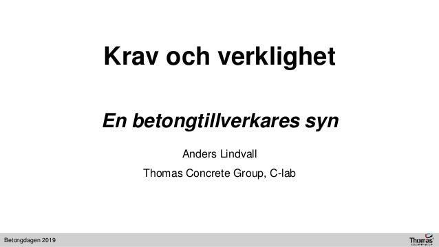 Betongdagen 2019 Krav och verklighet En betongtillverkares syn Anders Lindvall Thomas Concrete Group, C-lab