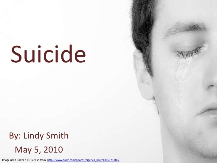 Suicide<br />By: Lindy Smith<br />May 5, 2010<br />Image used under a CC license from <br />http://www.flickr.com/photos/e...