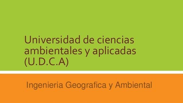 Universidad de cienciasambientales y aplicadas(U.D.C.A)Ingenieria Geografica y Ambiental