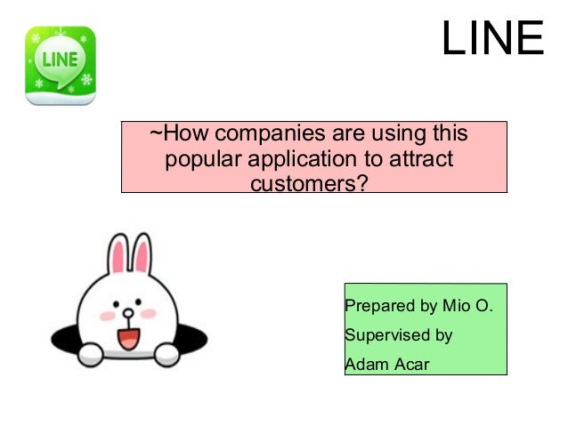 LINE~How companies are using this popular application to attract         customers?                  Prepared by Mio O.   ...
