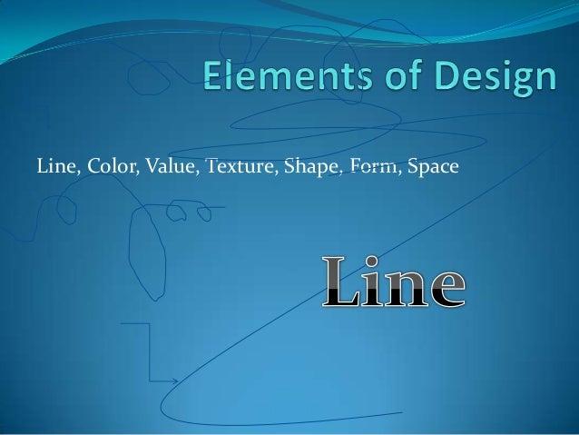 Line, Color, Value, Texture, Shape, Form, Space
