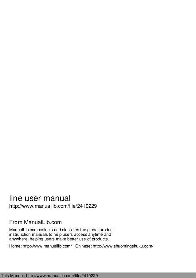 line user manual http://www.manuallib.com/file/2410229 From ManualLib.com ManualLib.com collects and classifies the global...