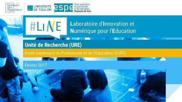 Unité de Recherche (URE) Février 2017 Ecole Supérieure du Professorat et de l'Education (ESPE) #Li E Laboratoire d'Innovat...