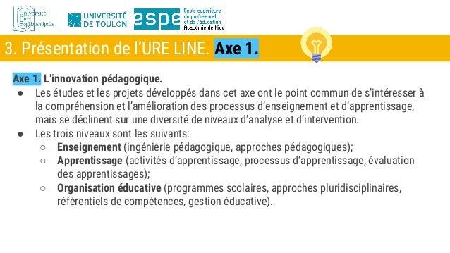 3. Présentation de l'URE LINE. Axe 1. Axe 1. L'innovation pédagogique. ● Les études et les projets développés dans cet axe...
