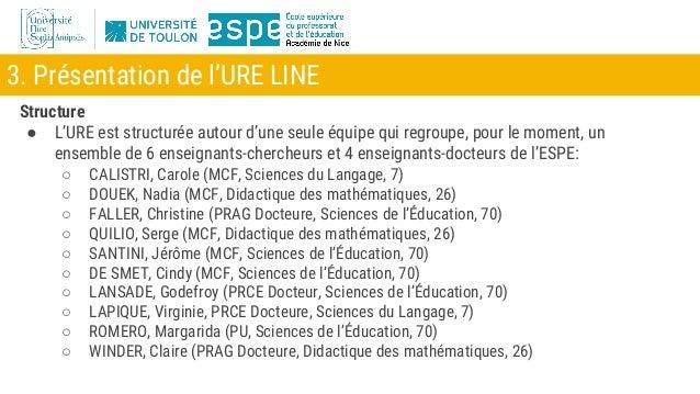 3. Présentation de l'URE LINE Structure ● L'URE est structurée autour d'une seule équipe qui regroupe, pour le moment, un ...