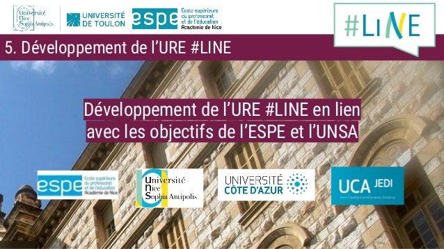 5. Développement de l'URE #LINE Développement de l'URE #LINE en lien avec les objectifs de l'ESPE et l'UNSA #Li E
