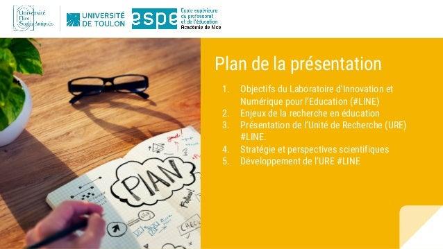 Plan de la présentation 1. Objectifs du Laboratoire d'Innovation et Numérique pour l'Education (#LINE) 2. Enjeux de la rec...