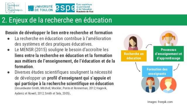 2. Enjeux de la recherche en éducation Besoin de développer le lien entre recherche et formation ● La recherche en éducati...