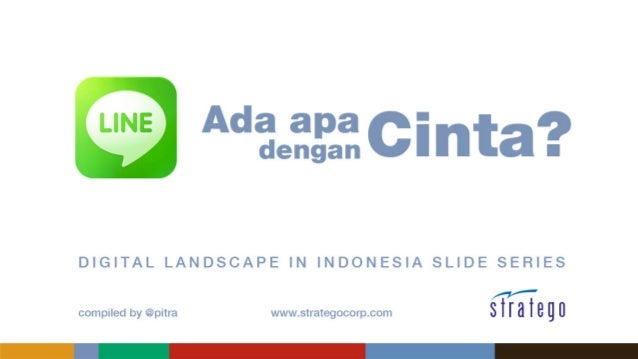 LINE – Ada apa dengan Cinta?  Digital Landscape in Indonesia Slide Series  Compiled by: Pitra | www.strategocorp.com