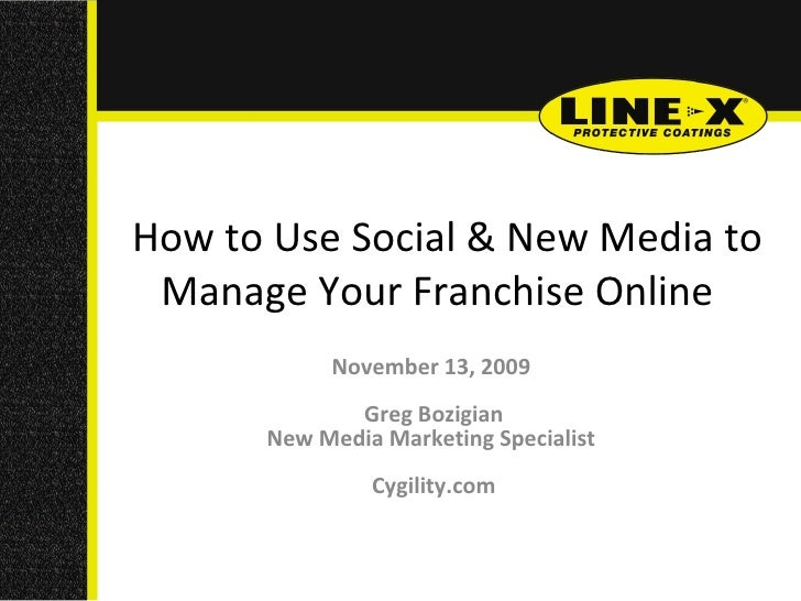 How to Use Social & New Media to Manage Your Franchise Online   November 13, 2009  Greg Bozigian New Media Marketing Spe...