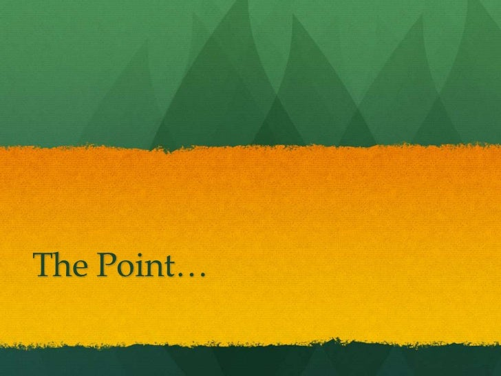 The Point…<br />