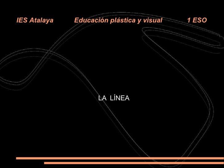 IES Atalaya  Educación plástica y visual  1 ESO LA LÍNEA
