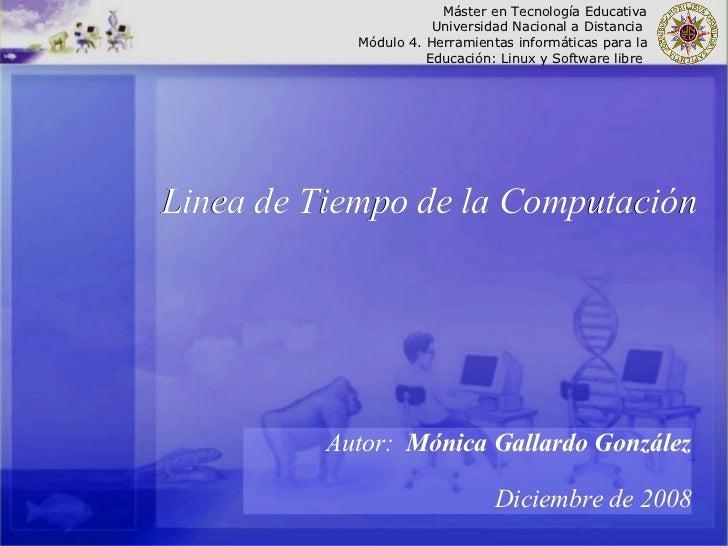 Linea de Tiempo de la Computación Máster en Tecnología Educativa Universidad Nacional a Distancia  Módulo 4. Herramientas ...