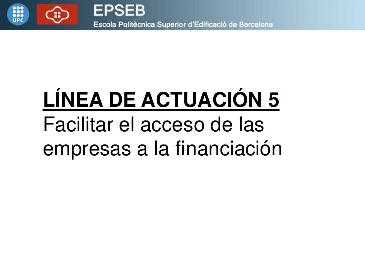 LÍNEA DE ACTUACIÓN 5Facilitar el acceso de lasempresas a la financiación