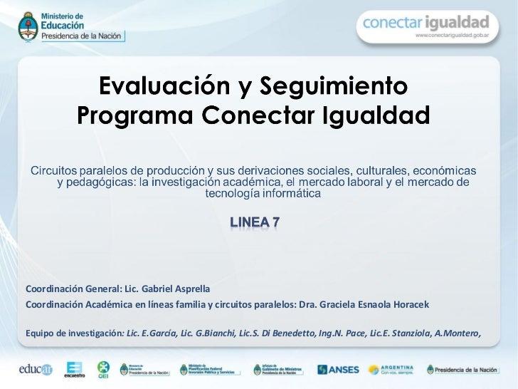 <ul><li>Coordinación General: Lic. Gabriel Asprella </li></ul><ul><li>Coordinación Académica en líneas familia y circuitos...