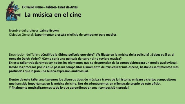 EP. Paulo Freire – Talleres- Línea de Artes Nombre del profesor: Jaime Brown Objetivo General: Experimentar a escala el of...