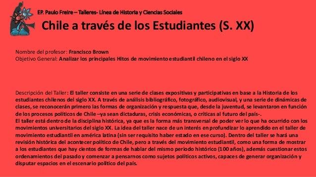 EP. Paulo Freire – Talleres- Línea de Historia y Ciencias Sociales Nombre del profesor: Francisco Brown Objetivo General: ...