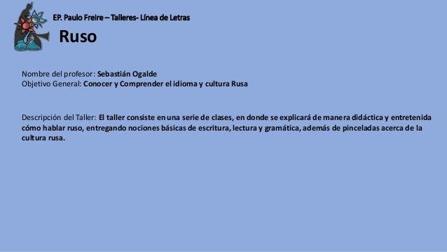 EP. Paulo Freire – Talleres- Línea de Letras Nombre del profesor: Sebastián Ogalde Objetivo General: Conocer y Comprender ...