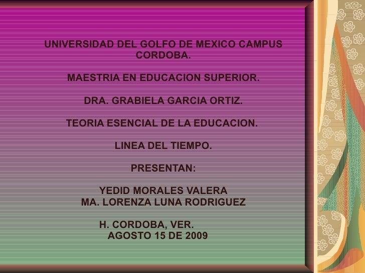 UNIVERSIDAD DEL GOLFO DE MEXICO CAMPUS CORDOBA. MAESTRIA EN EDUCACION SUPERIOR. DRA. GRABIELA GARCIA ORTIZ. TEORIA ESENCIA...