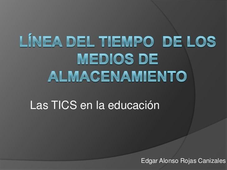 Las TICS en la educación                    Edgar Alonso Rojas Canizales